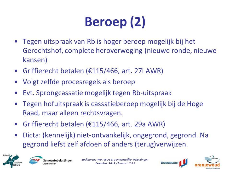 Basiscursus Wet WOZ & gemeentelijke belastingen december 2012 / januari 2013 Beroep (2) Tegen uitspraak van Rb is hoger beroep mogelijk bij het Gerech