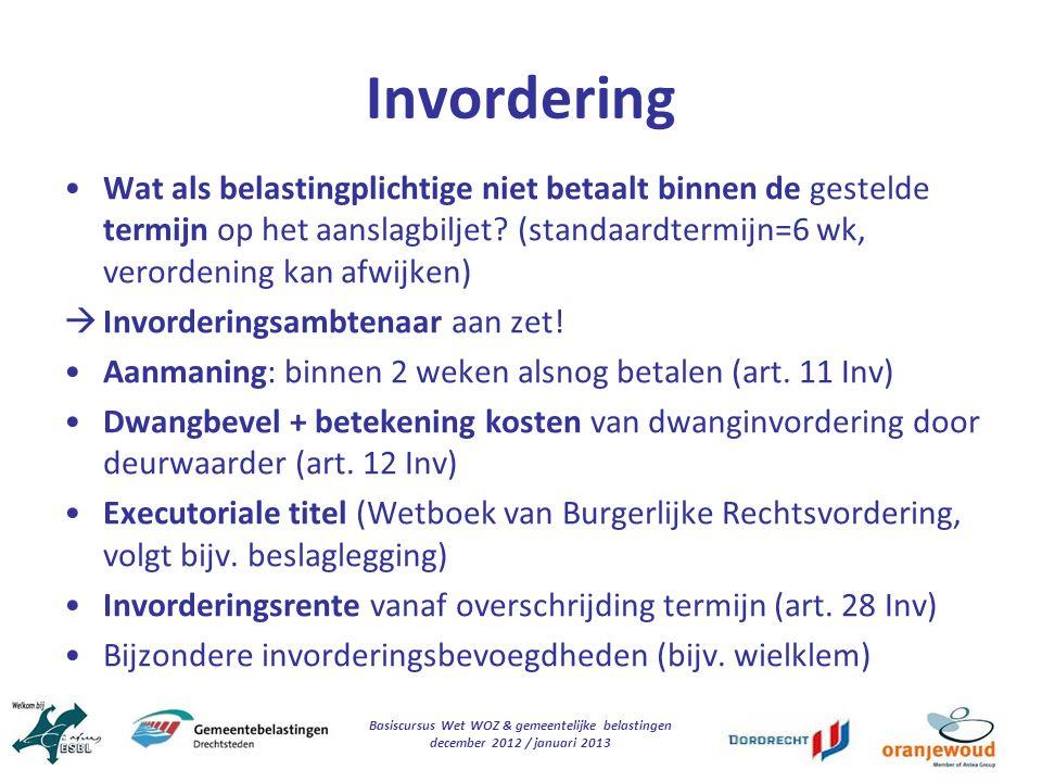 Basiscursus Wet WOZ & gemeentelijke belastingen december 2012 / januari 2013 Invordering Wat als belastingplichtige niet betaalt binnen de gestelde te