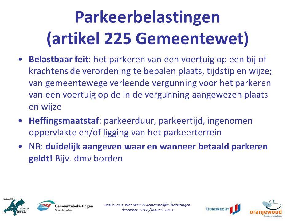Basiscursus Wet WOZ & gemeentelijke belastingen december 2012 / januari 2013 Parkeerbelastingen (artikel 225 Gemeentewet) Belastbaar feit: het parkere