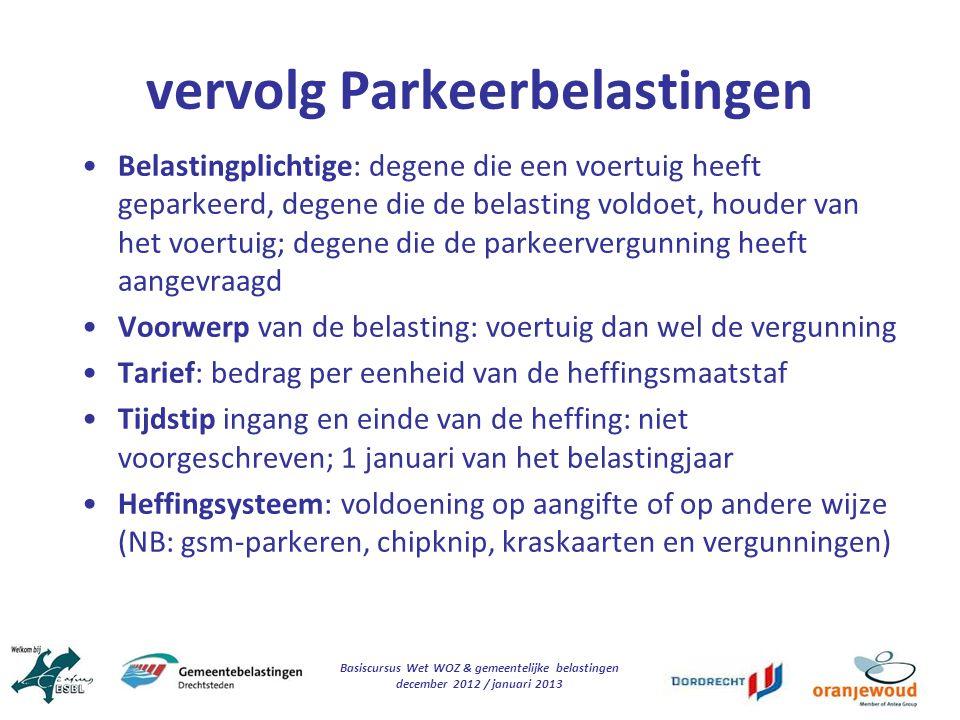 Basiscursus Wet WOZ & gemeentelijke belastingen december 2012 / januari 2013 vervolg Parkeerbelastingen Belastingplichtige: degene die een voertuig he