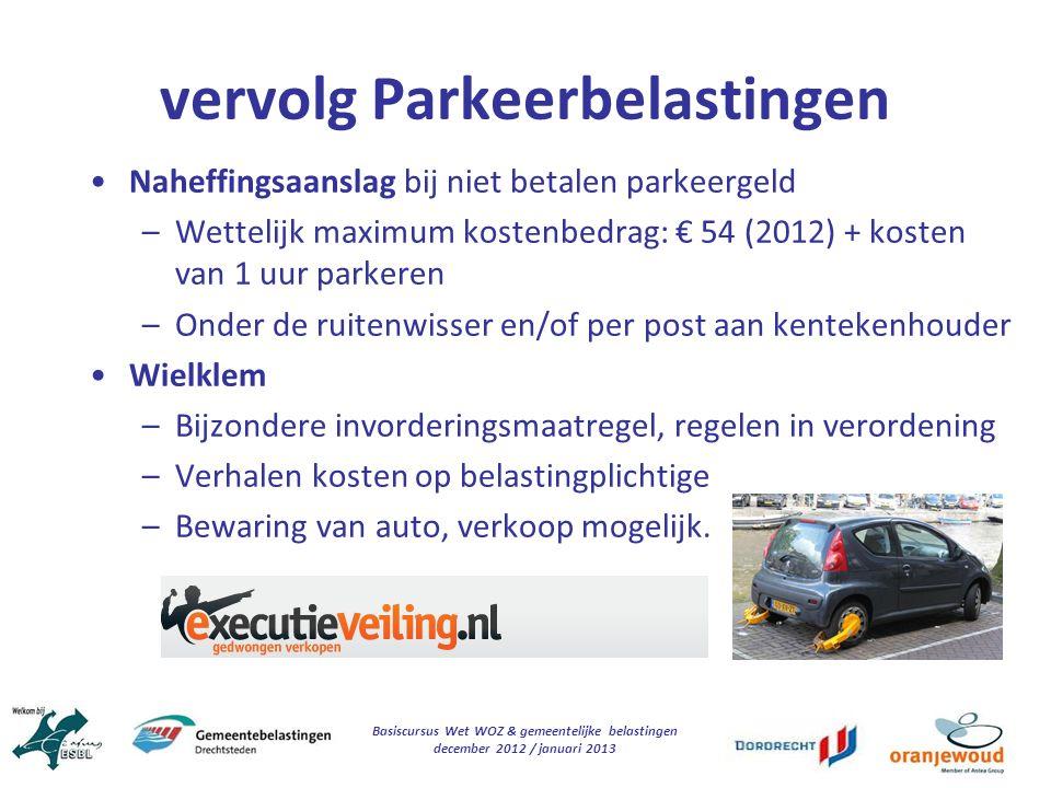 Basiscursus Wet WOZ & gemeentelijke belastingen december 2012 / januari 2013 vervolg Parkeerbelastingen Naheffingsaanslag bij niet betalen parkeergeld