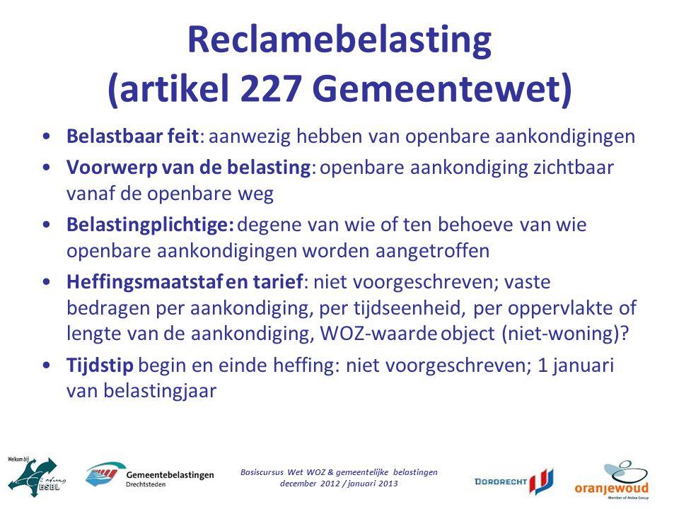 Basiscursus Wet WOZ & gemeentelijke belastingen december 2012 / januari 2013 Reclamebelasting (artikel 227 Gemeentewet) Belastbaar feit: aanwezig hebb