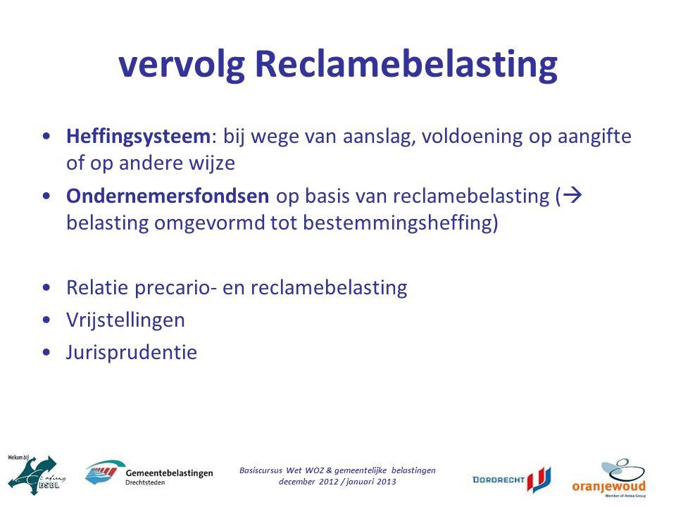 Basiscursus Wet WOZ & gemeentelijke belastingen december 2012 / januari 2013 vervolg Reclamebelasting Heffingsysteem: bij wege van aanslag, voldoening