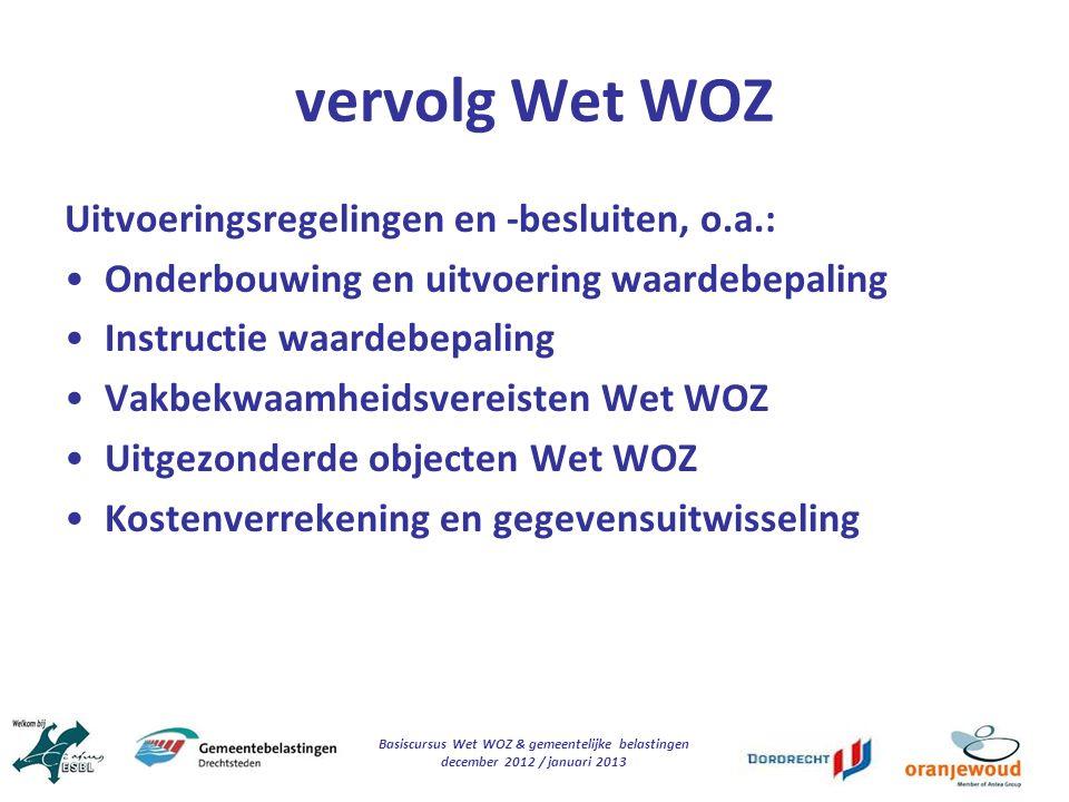 Basiscursus Wet WOZ & gemeentelijke belastingen december 2012 / januari 2013 vervolg Wet WOZ Uitvoeringsregelingen en -besluiten, o.a.: Onderbouwing e