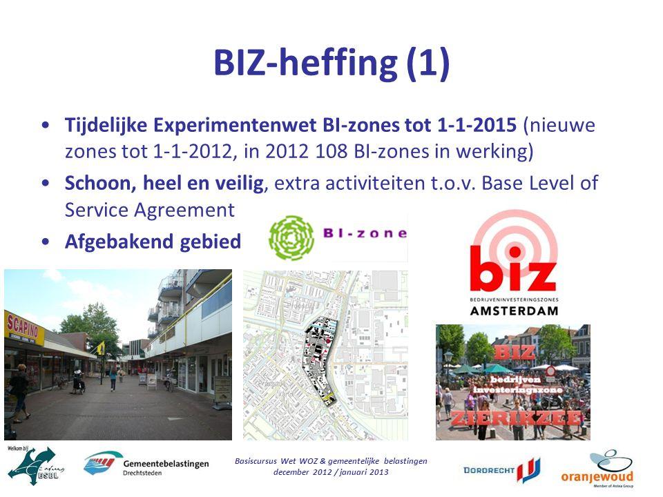 Basiscursus Wet WOZ & gemeentelijke belastingen december 2012 / januari 2013 BIZ-heffing (1) Tijdelijke Experimentenwet BI-zones tot 1-1-2015 (nieuwe