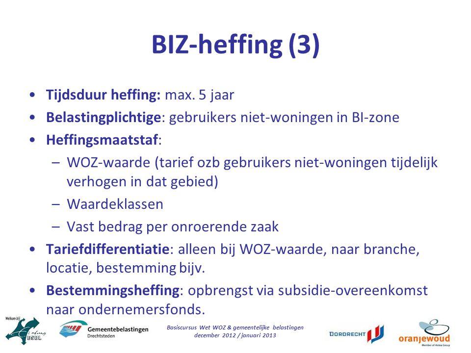 Basiscursus Wet WOZ & gemeentelijke belastingen december 2012 / januari 2013 BIZ-heffing (3) Tijdsduur heffing: max. 5 jaar Belastingplichtige: gebrui