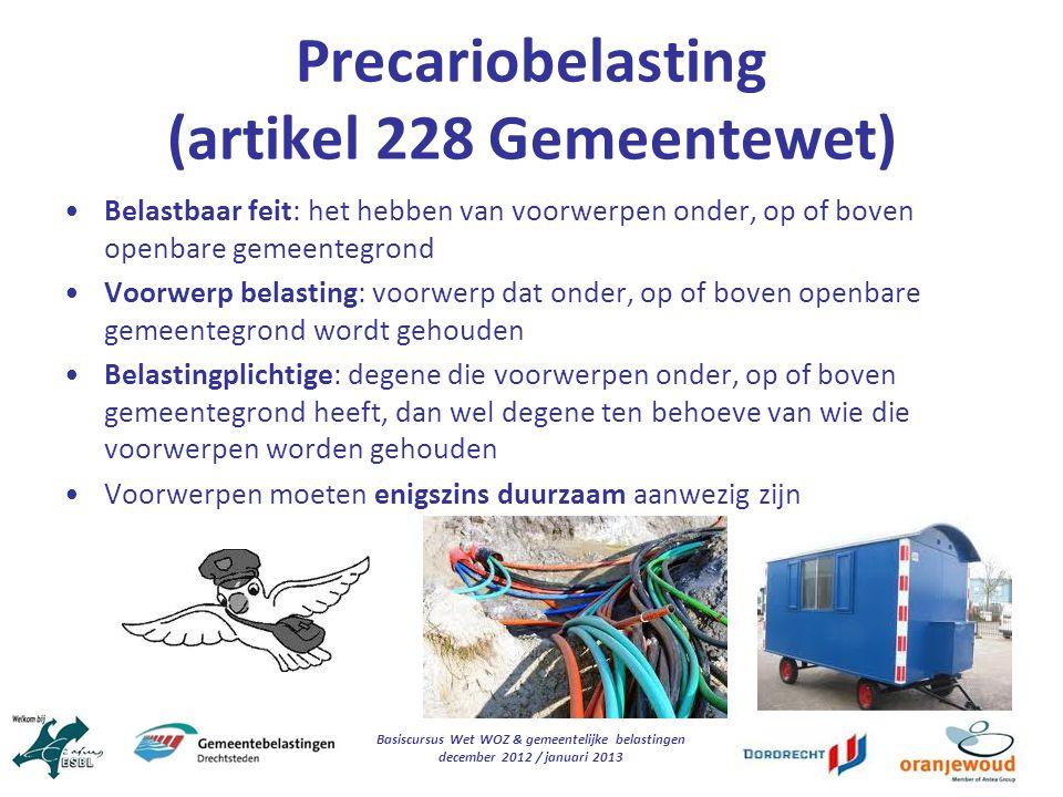 Basiscursus Wet WOZ & gemeentelijke belastingen december 2012 / januari 2013 Precariobelasting (artikel 228 Gemeentewet) Belastbaar feit: het hebben v