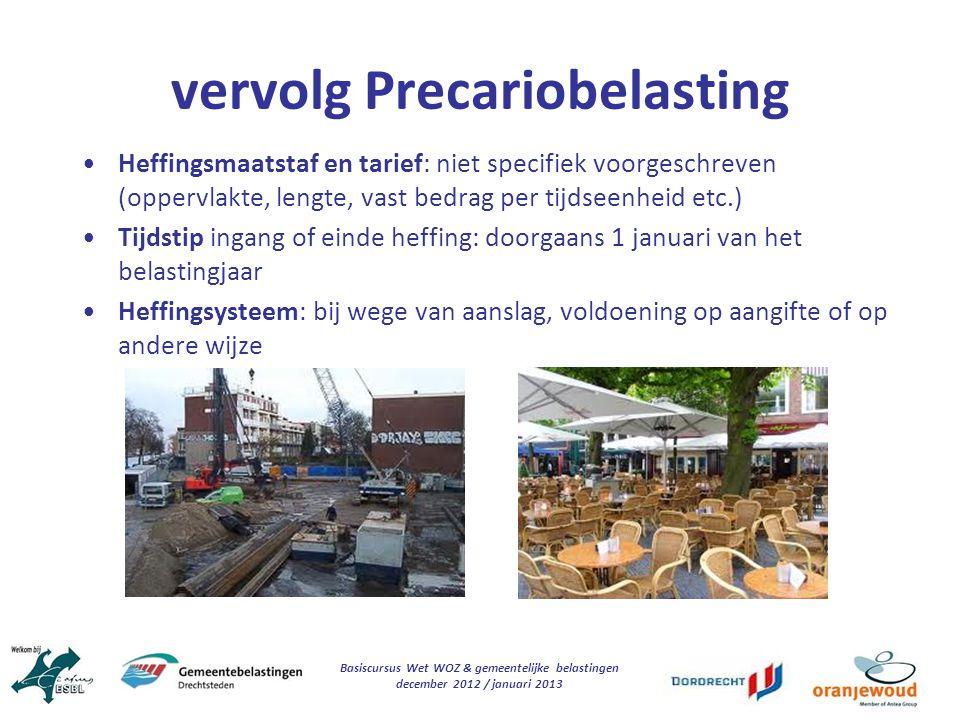 Basiscursus Wet WOZ & gemeentelijke belastingen december 2012 / januari 2013 vervolg Precariobelasting Heffingsmaatstaf en tarief: niet specifiek voor