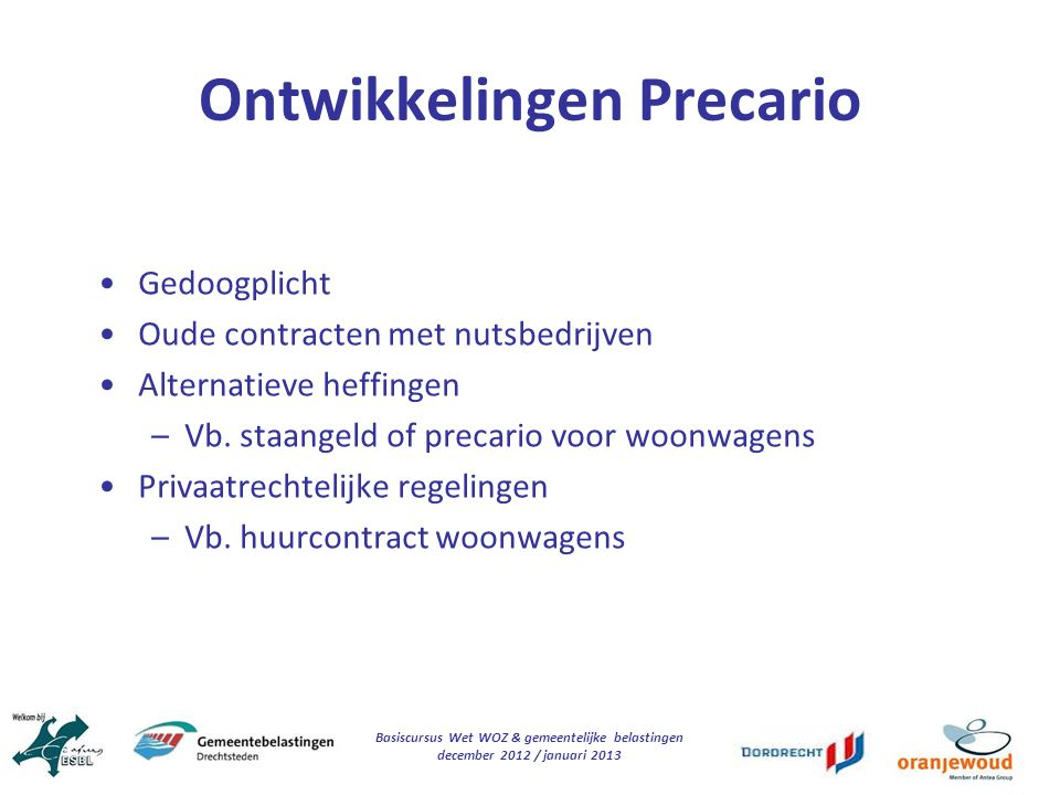 Basiscursus Wet WOZ & gemeentelijke belastingen december 2012 / januari 2013 Ontwikkelingen Precario Gedoogplicht Oude contracten met nutsbedrijven Al