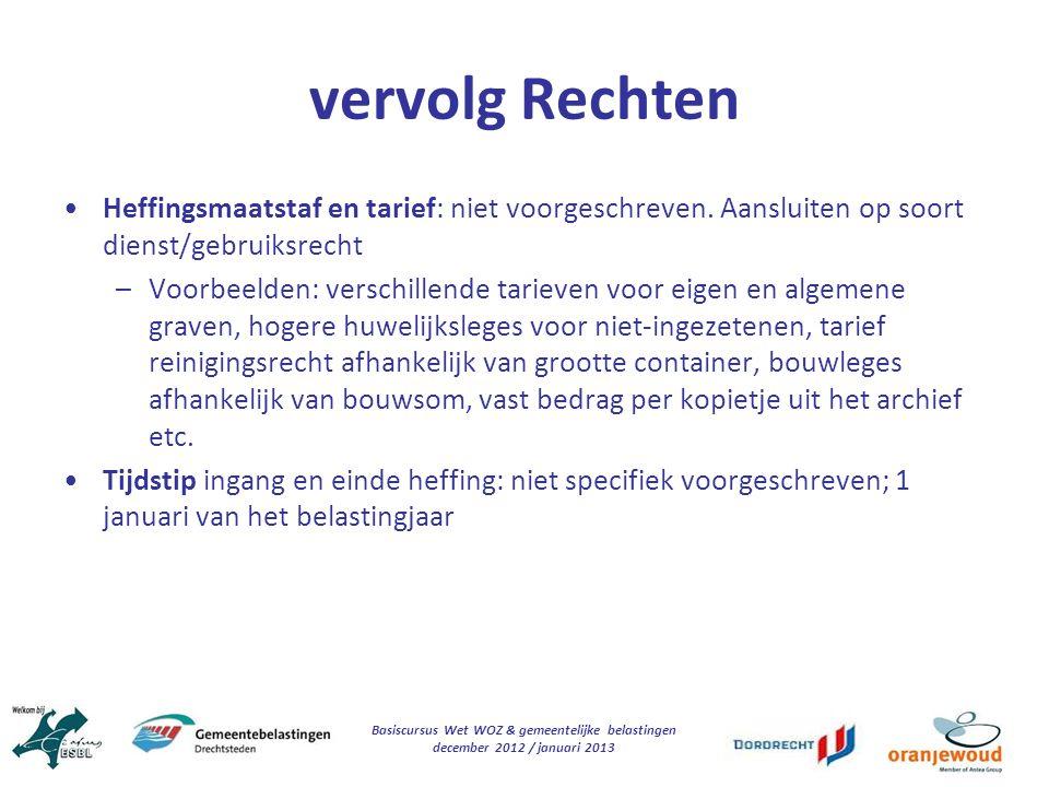 Basiscursus Wet WOZ & gemeentelijke belastingen december 2012 / januari 2013 vervolg Rechten Heffingsmaatstaf en tarief: niet voorgeschreven. Aansluit