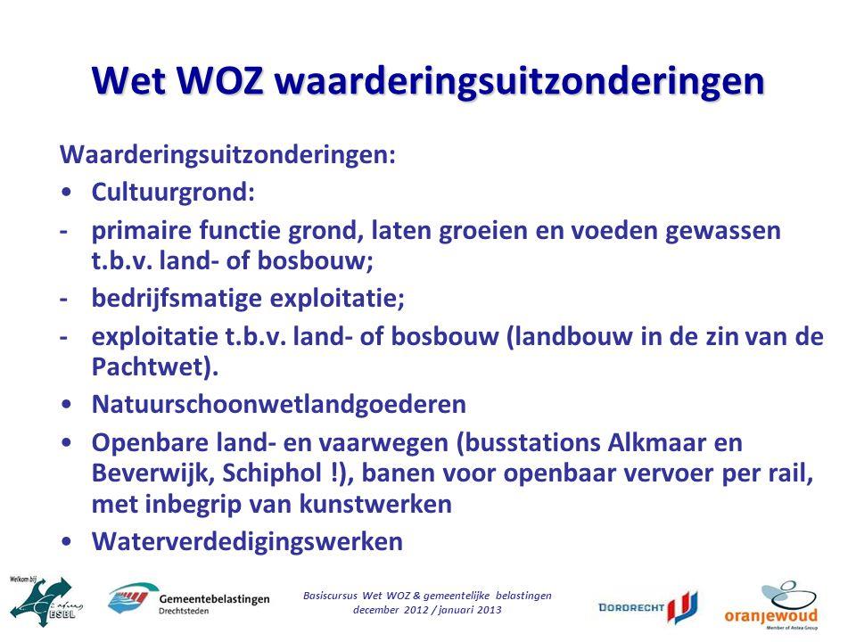 Basiscursus Wet WOZ & gemeentelijke belastingen december 2012 / januari 2013 Wet WOZ waarderingsuitzonderingen Waarderingsuitzonderingen: Cultuurgrond