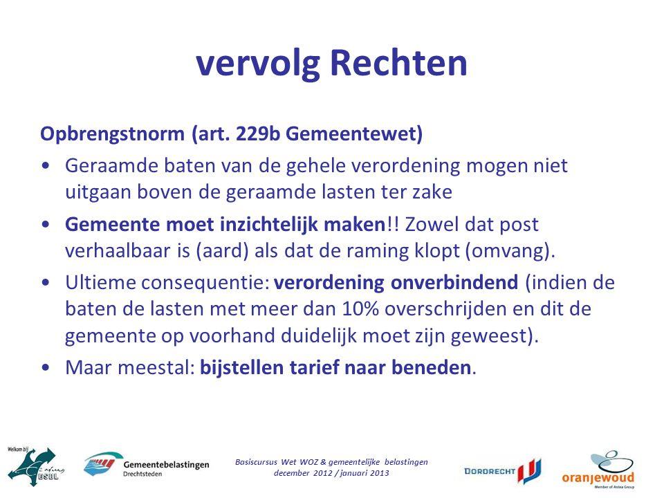 Basiscursus Wet WOZ & gemeentelijke belastingen december 2012 / januari 2013 vervolg Rechten Opbrengstnorm (art. 229b Gemeentewet) Geraamde baten van