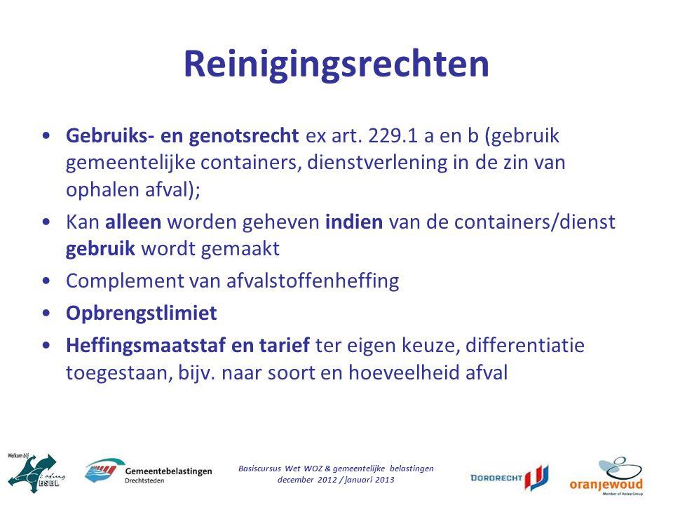 Basiscursus Wet WOZ & gemeentelijke belastingen december 2012 / januari 2013 Reinigingsrechten Gebruiks- en genotsrecht ex art. 229.1 a en b (gebruik
