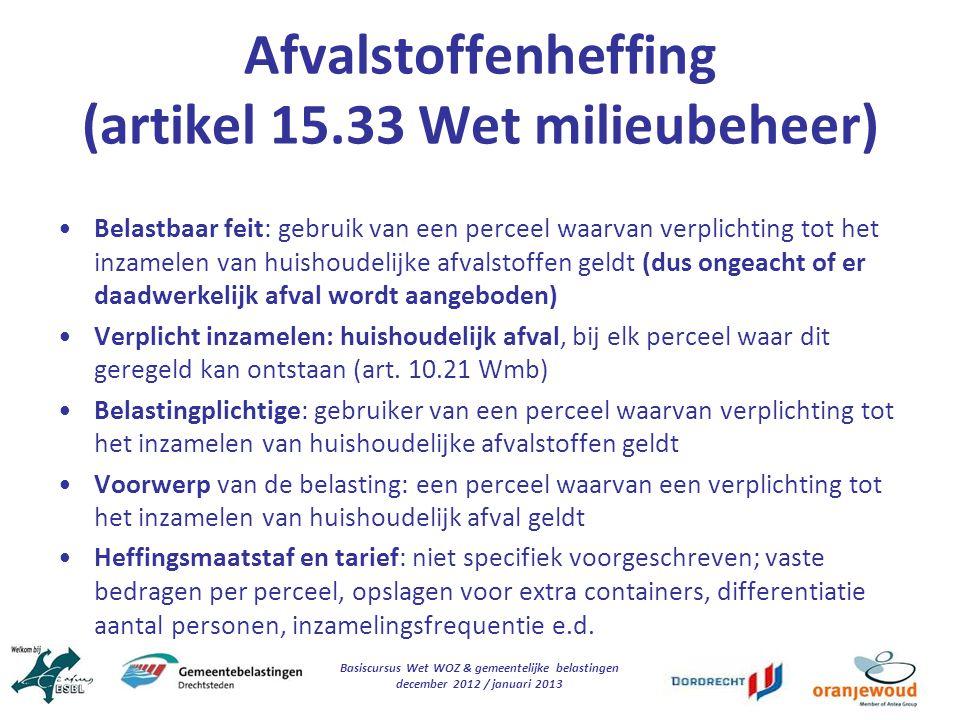 Basiscursus Wet WOZ & gemeentelijke belastingen december 2012 / januari 2013 Afvalstoffenheffing (artikel 15.33 Wet milieubeheer) Belastbaar feit: geb