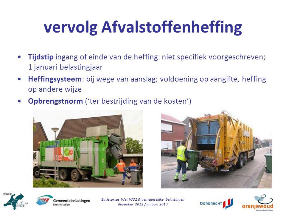 Basiscursus Wet WOZ & gemeentelijke belastingen december 2012 / januari 2013 vervolg Afvalstoffenheffing Tijdstip ingang of einde van de heffing: niet