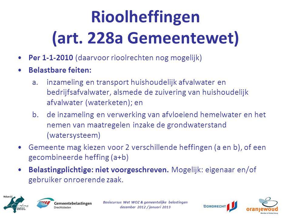 Basiscursus Wet WOZ & gemeentelijke belastingen december 2012 / januari 2013 Rioolheffingen (art. 228a Gemeentewet) Per 1-1-2010 (daarvoor rioolrechte