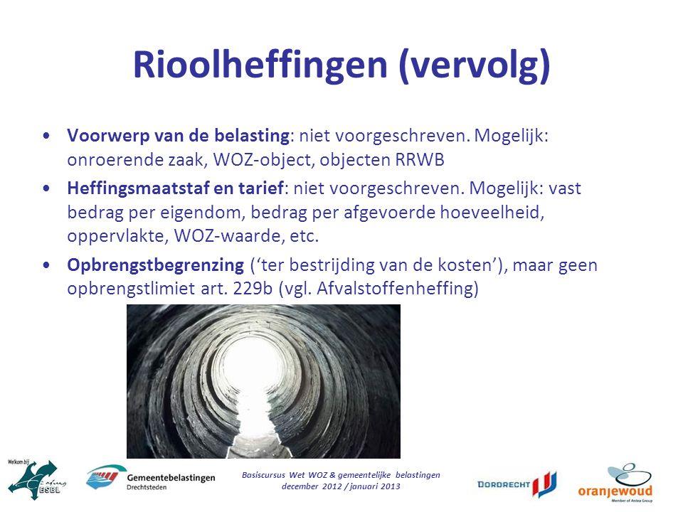 Basiscursus Wet WOZ & gemeentelijke belastingen december 2012 / januari 2013 Rioolheffingen (vervolg) Voorwerp van de belasting: niet voorgeschreven.