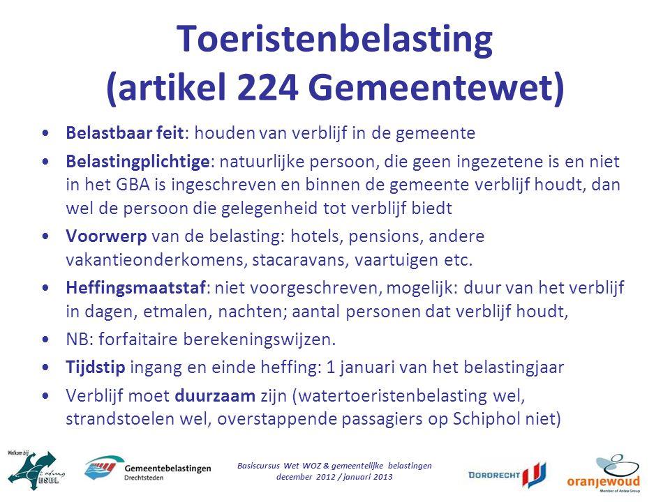 Basiscursus Wet WOZ & gemeentelijke belastingen december 2012 / januari 2013 Toeristenbelasting (artikel 224 Gemeentewet) Belastbaar feit: houden van