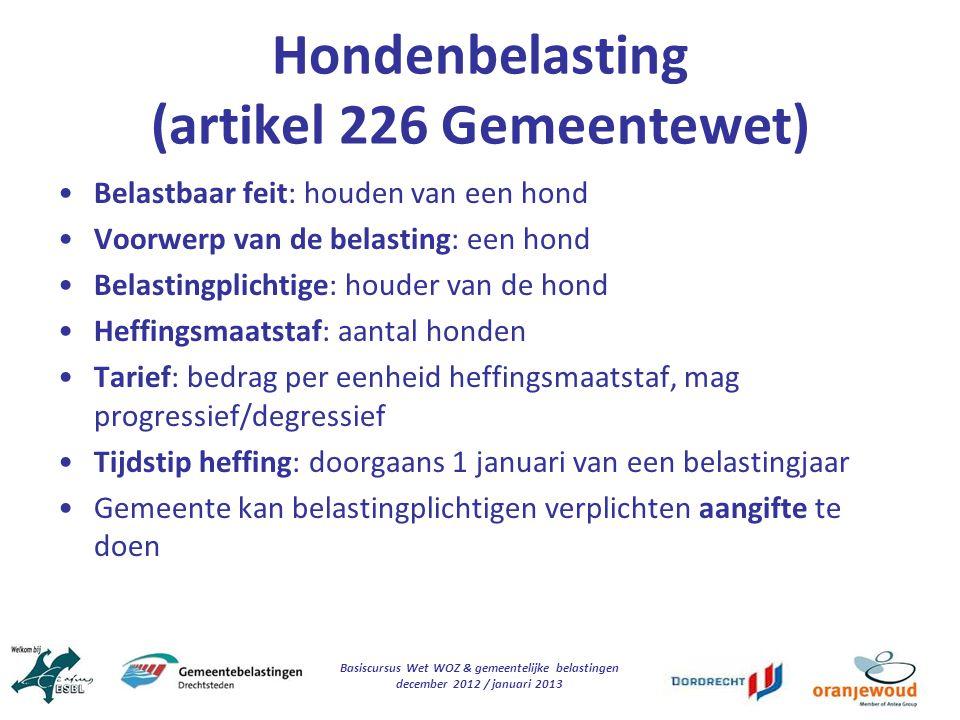 Basiscursus Wet WOZ & gemeentelijke belastingen december 2012 / januari 2013 Hondenbelasting (artikel 226 Gemeentewet) Belastbaar feit: houden van een