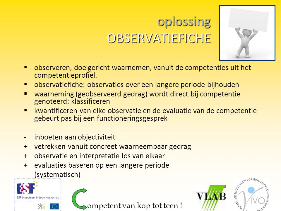 oplossing OBSERVATIEFICHE  observeren, doelgericht waarnemen, vanuit de competenties uit het competentieprofiel.  observatiefiche: observaties over