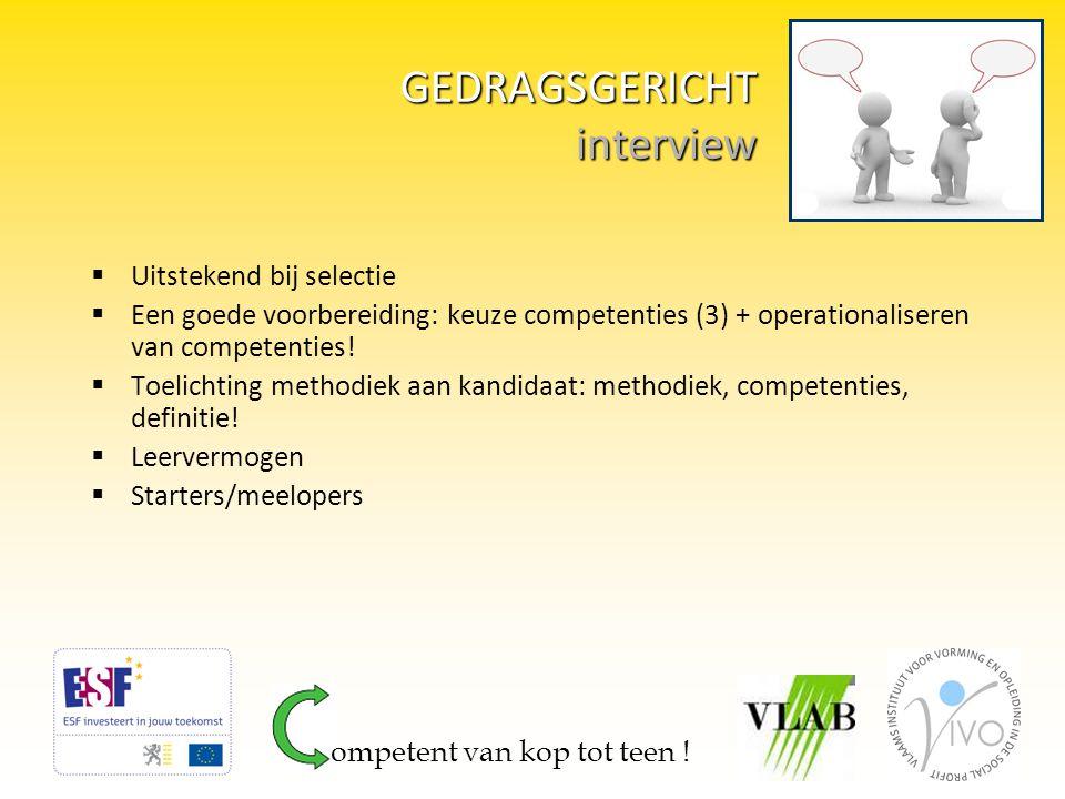  Uitstekend bij selectie  Een goede voorbereiding: keuze competenties (3) + operationaliseren van competenties!  Toelichting methodiek aan kandidaa