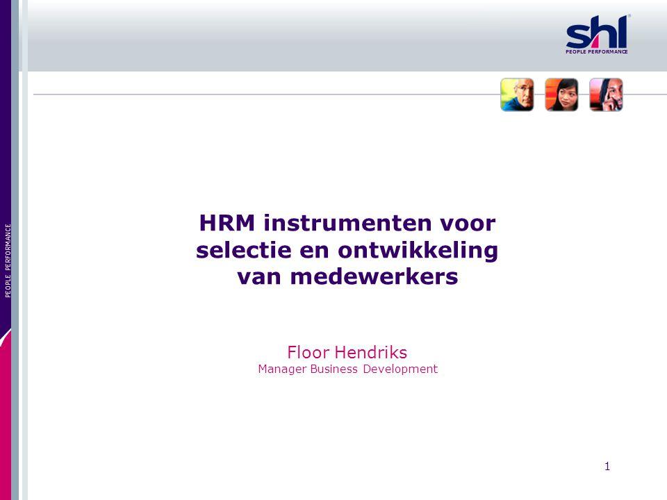 1 PEOPLE PERFORMANCE HRM instrumenten voor selectie en ontwikkeling van medewerkers Floor Hendriks Manager Business Development