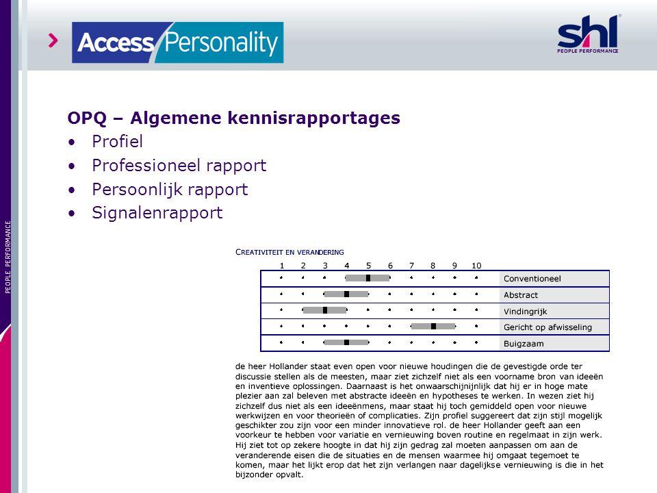 PEOPLE PERFORMANCE 22 PEOPLE PERFORMANCE OPQ – Algemene kennisrapportages Profiel Professioneel rapport Persoonlijk rapport Signalenrapport