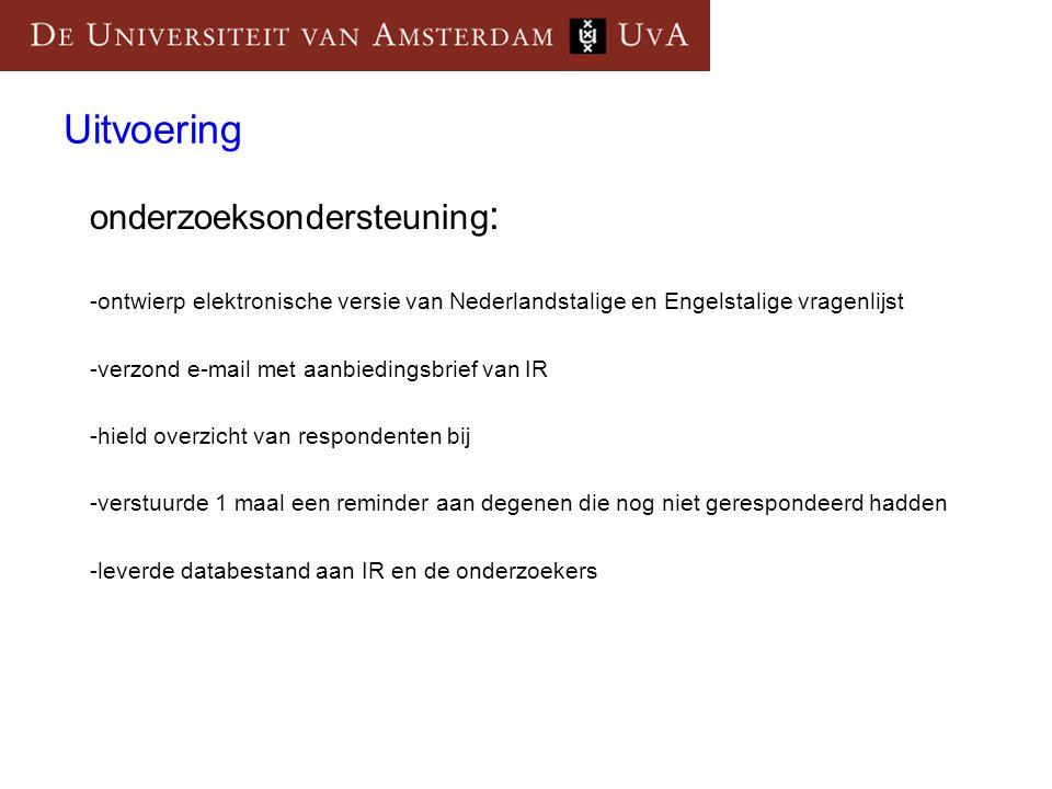 Uitvoering onderzoeksondersteuning : -ontwierp elektronische versie van Nederlandstalige en Engelstalige vragenlijst -verzond e-mail met aanbiedingsbrief van IR -hield overzicht van respondenten bij -verstuurde 1 maal een reminder aan degenen die nog niet gerespondeerd hadden -leverde databestand aan IR en de onderzoekers