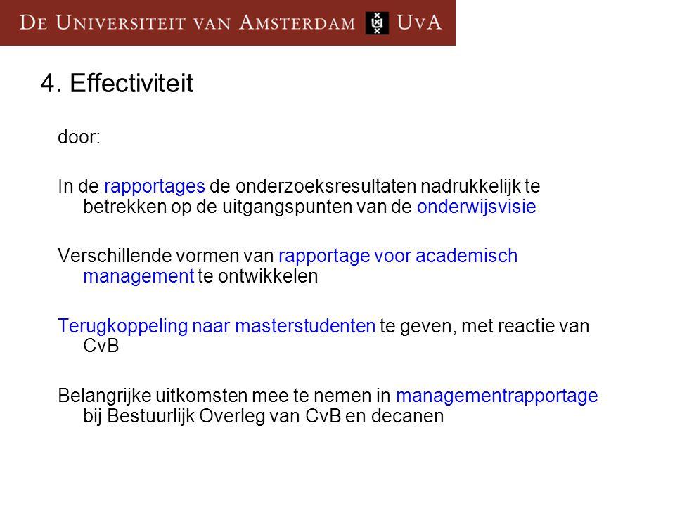 4. Effectiviteit door: In de rapportages de onderzoeksresultaten nadrukkelijk te betrekken op de uitgangspunten van de onderwijsvisie Verschillende vo