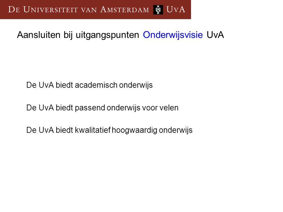 Aansluiten bij uitgangspunten Onderwijsvisie UvA De UvA biedt academisch onderwijs De UvA biedt passend onderwijs voor velen De UvA biedt kwalitatief hoogwaardig onderwijs