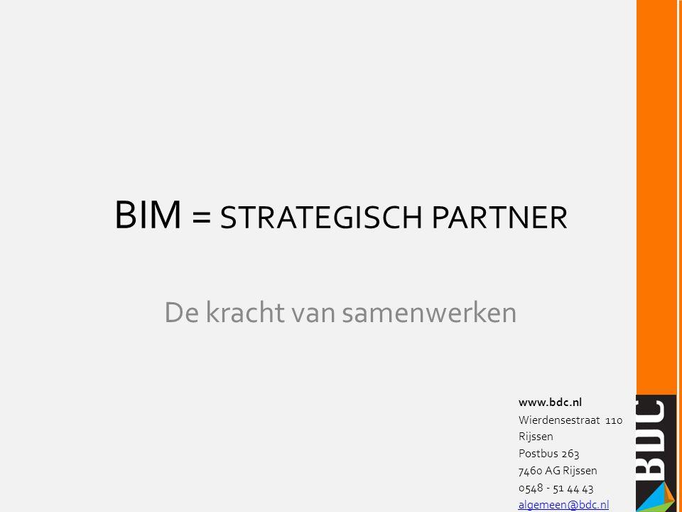 BIM = STRATEGISCH PARTNER De kracht van samenwerken www.bdc.nl Wierdensestraat 110 Rijssen Postbus 263 7460 AG Rijssen 0548 - 51 44 43 algemeen@bdc.nl