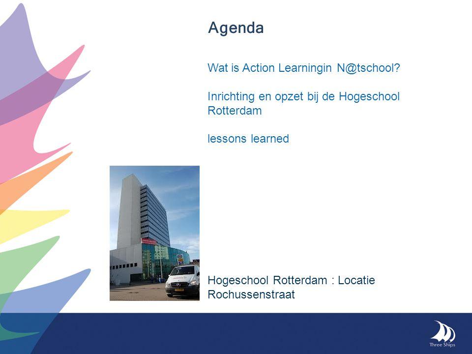 Agenda Wat is Action Learningin N@tschool? Inrichting en opzet bij de Hogeschool Rotterdam lessons learned Hogeschool Rotterdam : Locatie Rochussenstr