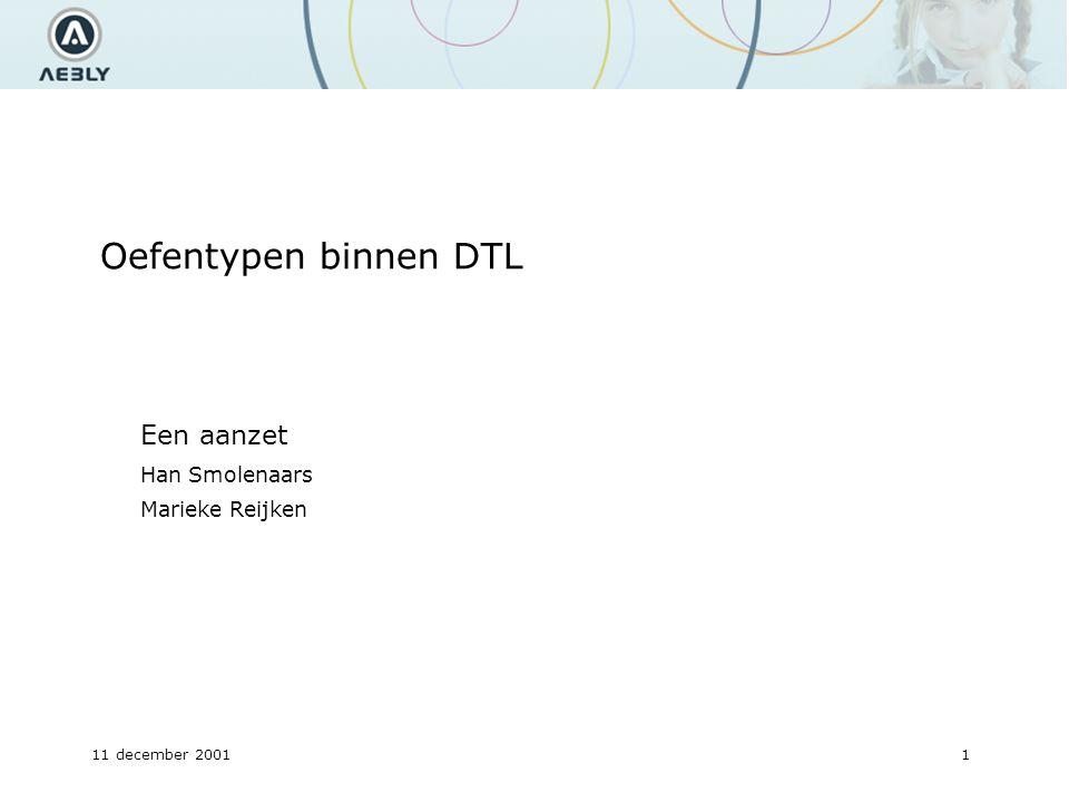 11 december 20011 Oefentypen binnen DTL Een aanzet Han Smolenaars Marieke Reijken