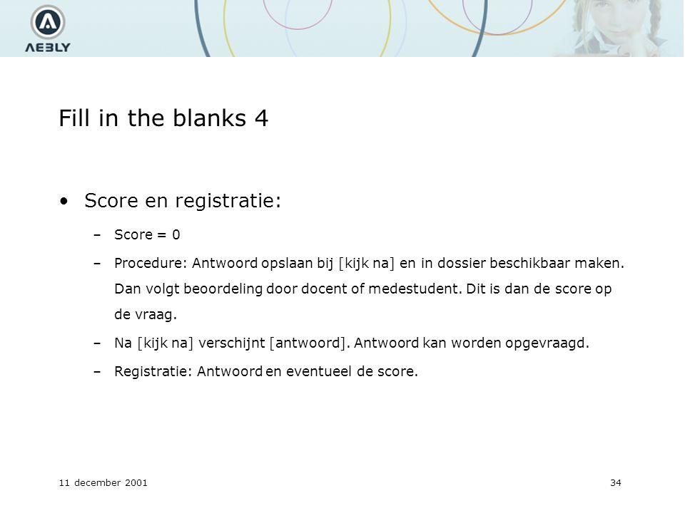11 december 200134 Fill in the blanks 4 Score en registratie: –Score = 0 –Procedure: Antwoord opslaan bij [kijk na] en in dossier beschikbaar maken.