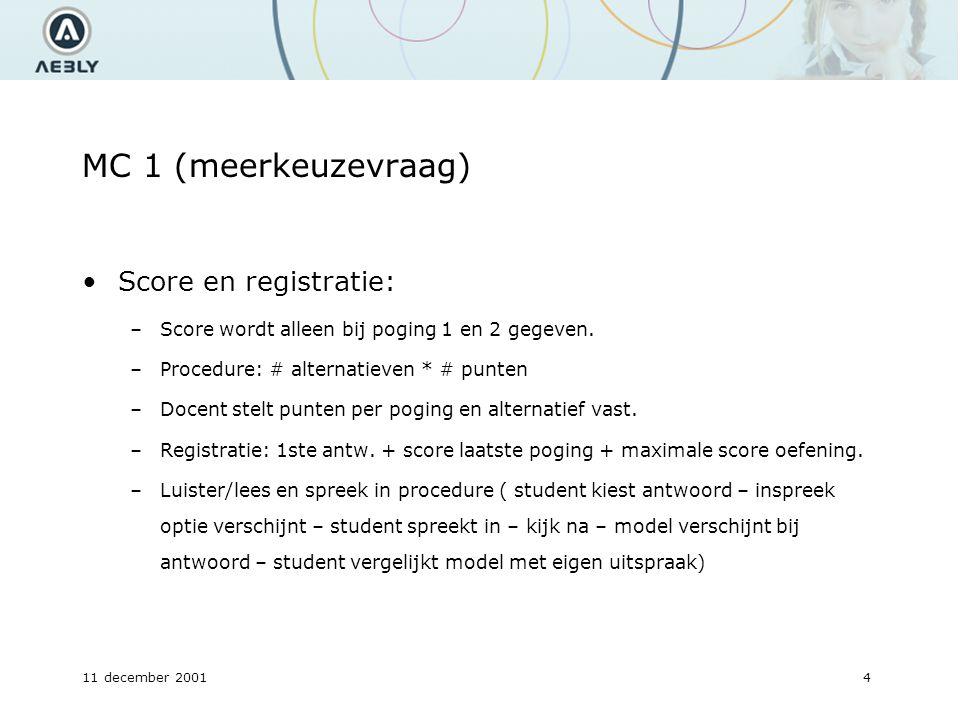 11 december 20014 MC 1 (meerkeuzevraag) Score en registratie: –Score wordt alleen bij poging 1 en 2 gegeven.