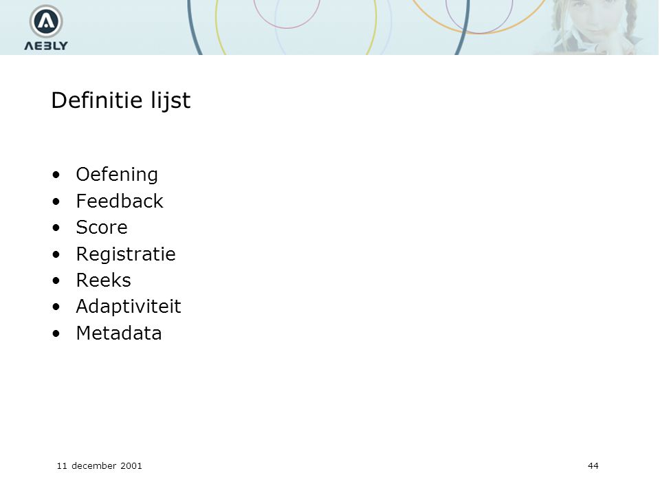 11 december 200144 Definitie lijst Oefening Feedback Score Registratie Reeks Adaptiviteit Metadata