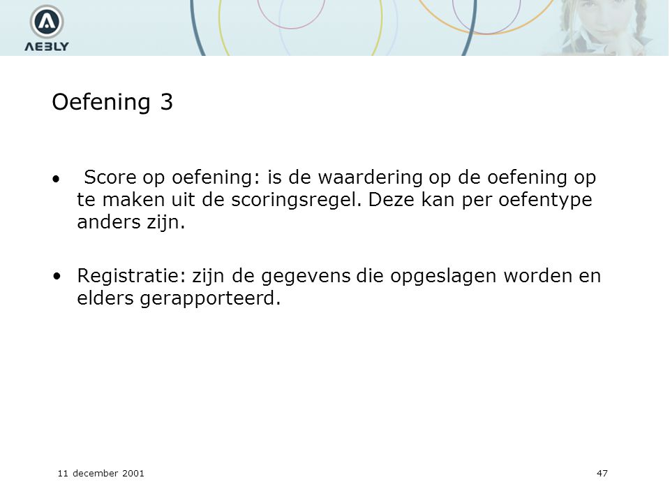 11 december 200147 Oefening 3  Score op oefening: is de waardering op de oefening op te maken uit de scoringsregel.