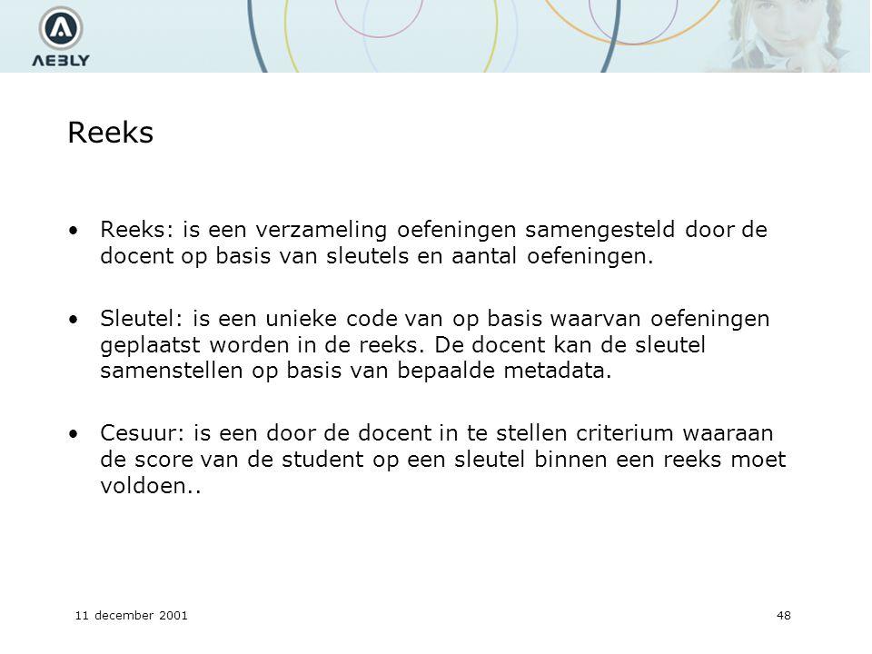 11 december 200148 Reeks Reeks: is een verzameling oefeningen samengesteld door de docent op basis van sleutels en aantal oefeningen.