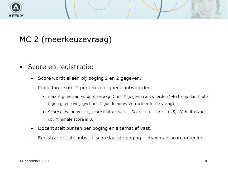 11 december 20018 MC 2 (meerkeuzevraag) Score en registratie: –Score wordt alleen bij poging 1 en 2 gegeven.