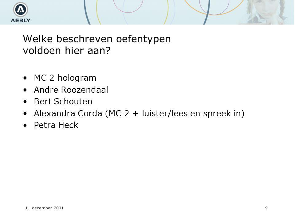 11 december 200120 Schermoverzicht Gatentekst (fill in the blanks 1) Hoe de oefening te maken (instructiedeel) Scherm ( eventueel nog andere iconen) Vraagdeel & antwoorddeel teksttekst    Kijk na