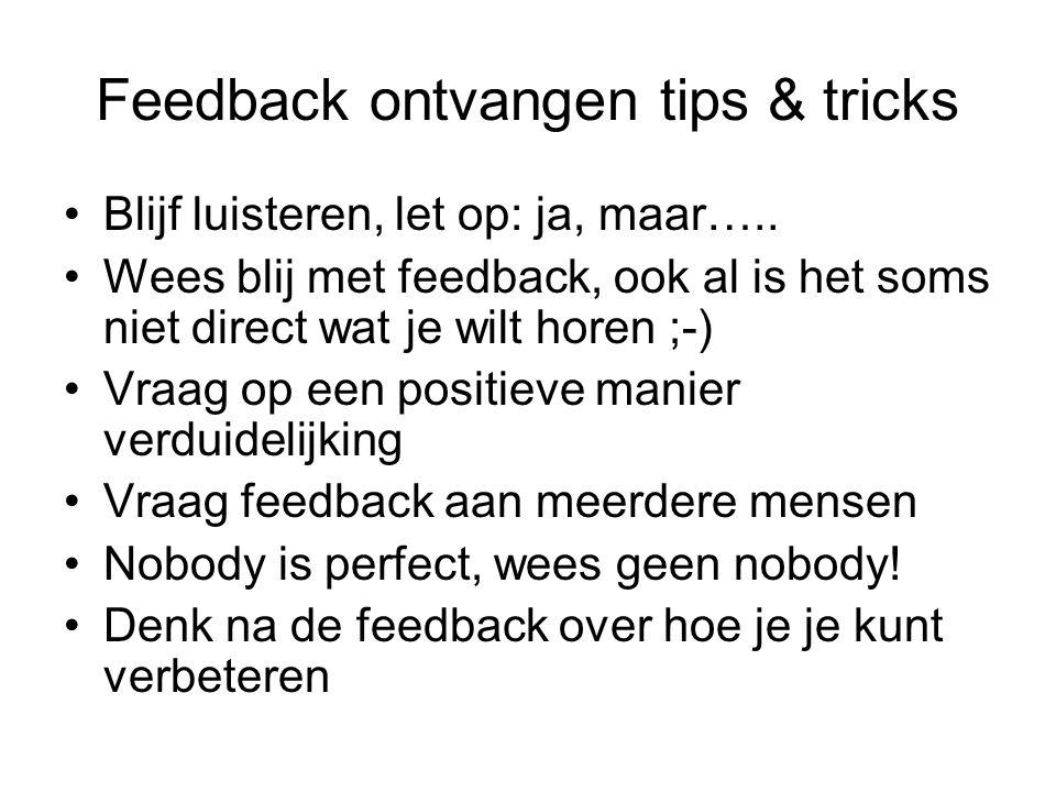 Feedback ontvangen tips & tricks Blijf luisteren, let op: ja, maar….. Wees blij met feedback, ook al is het soms niet direct wat je wilt horen ;-) Vra