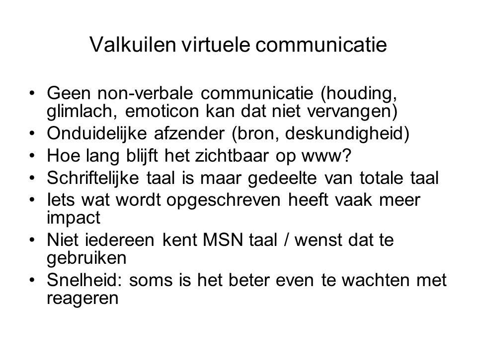 Valkuilen virtuele communicatie Geen non-verbale communicatie (houding, glimlach, emoticon kan dat niet vervangen) Onduidelijke afzender (bron, deskun