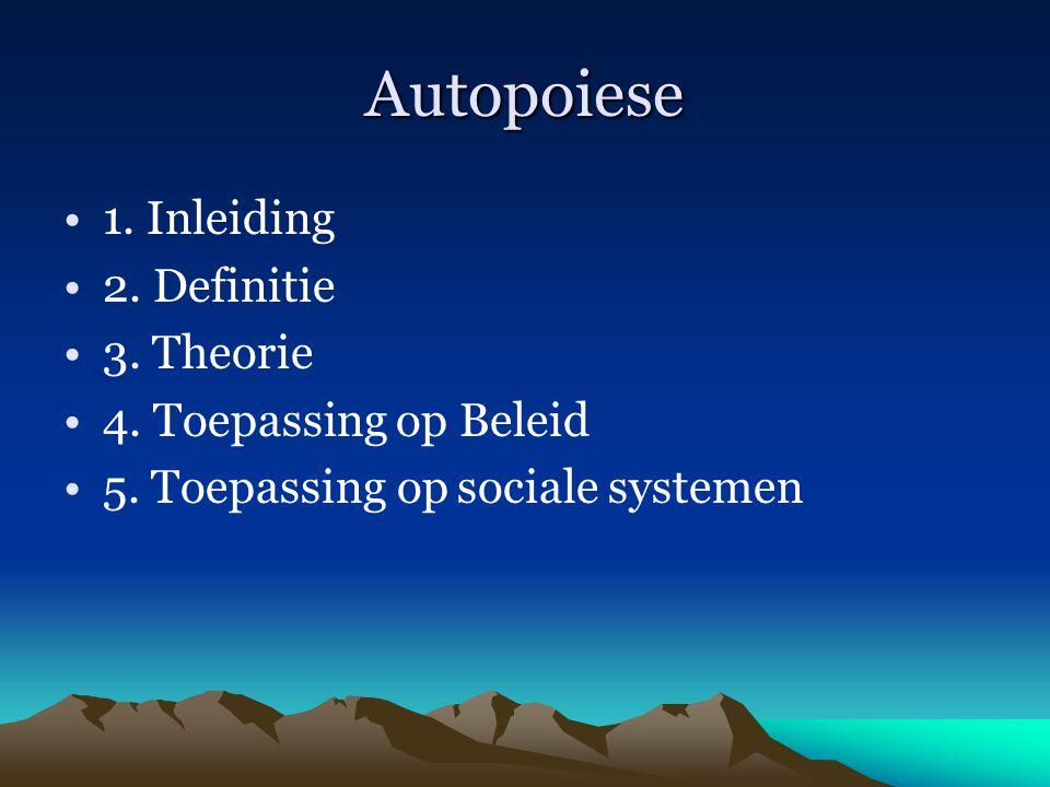Autopoiese 1. Inleiding 2. Definitie 3. Theorie 4. Toepassing op Beleid 5. Toepassing op sociale systemen