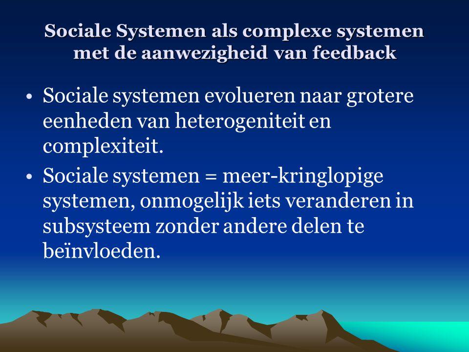 Sociale Systemen als complexe systemen met de aanwezigheid van feedback Sociale systemen evolueren naar grotere eenheden van heterogeniteit en complex