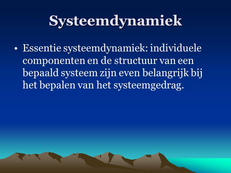 Systeemdynamiek Essentie systeemdynamiek: individuele componenten en de structuur van een bepaald systeem zijn even belangrijk bij het bepalen van het