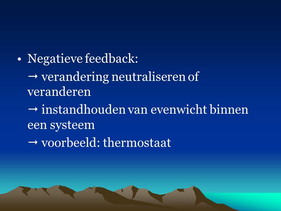 Negatieve feedback:  verandering neutraliseren of veranderen  instandhouden van evenwicht binnen een systeem  voorbeeld: thermostaat