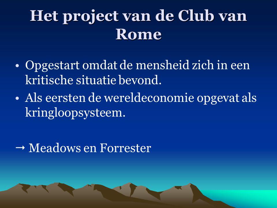 Het project van de Club van Rome Opgestart omdat de mensheid zich in een kritische situatie bevond. Als eersten de wereldeconomie opgevat als kringloo