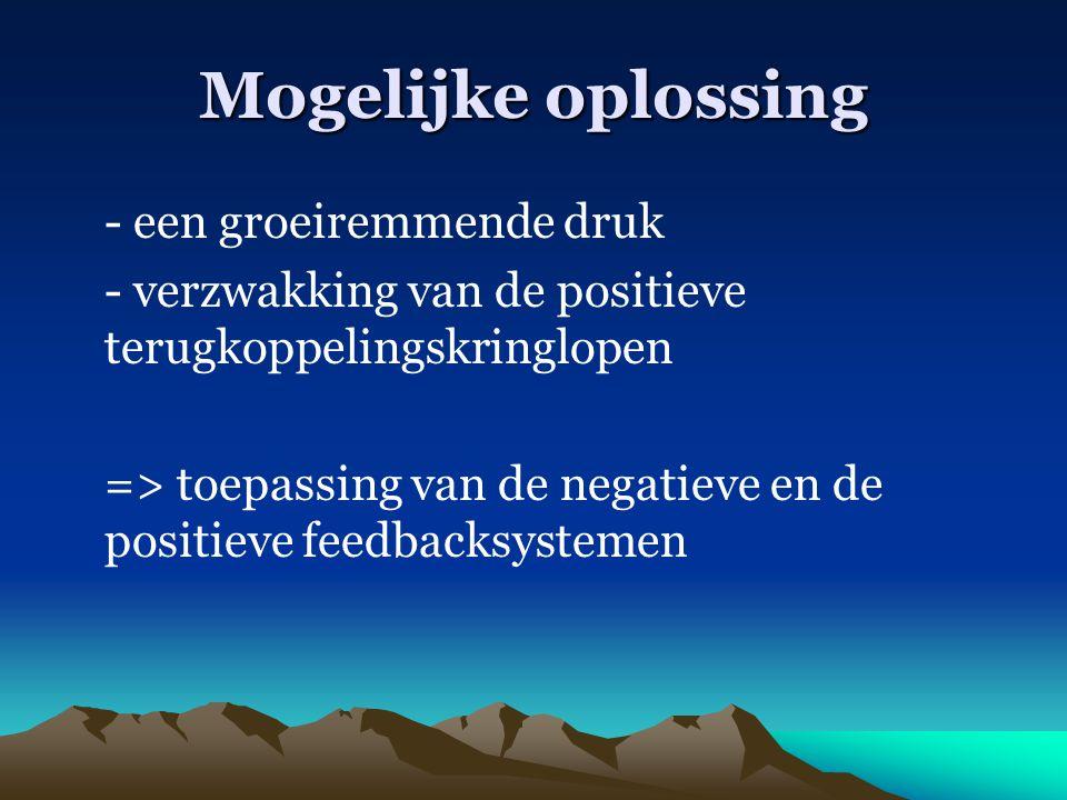 Mogelijke oplossing - een groeiremmende druk - verzwakking van de positieve terugkoppelingskringlopen => toepassing van de negatieve en de positieve f