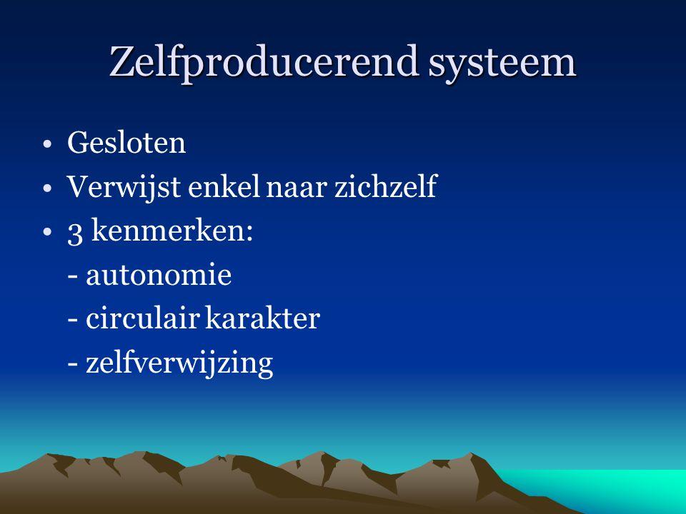 Zelfproducerend systeem Gesloten Verwijst enkel naar zichzelf 3 kenmerken: - autonomie - circulair karakter - zelfverwijzing