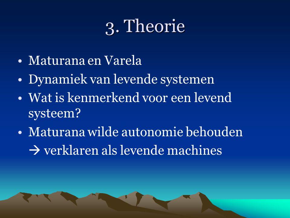 3. Theorie Maturana en Varela Dynamiek van levende systemen Wat is kenmerkend voor een levend systeem? Maturana wilde autonomie behouden  verklaren a